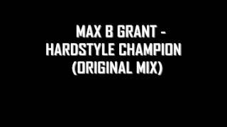 Max B Grant - Hardstyle Champion (Original Mix)