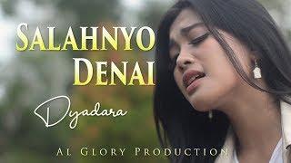 SALAHNYO DENAI - DYADARA  (lagu terbaru 2019)