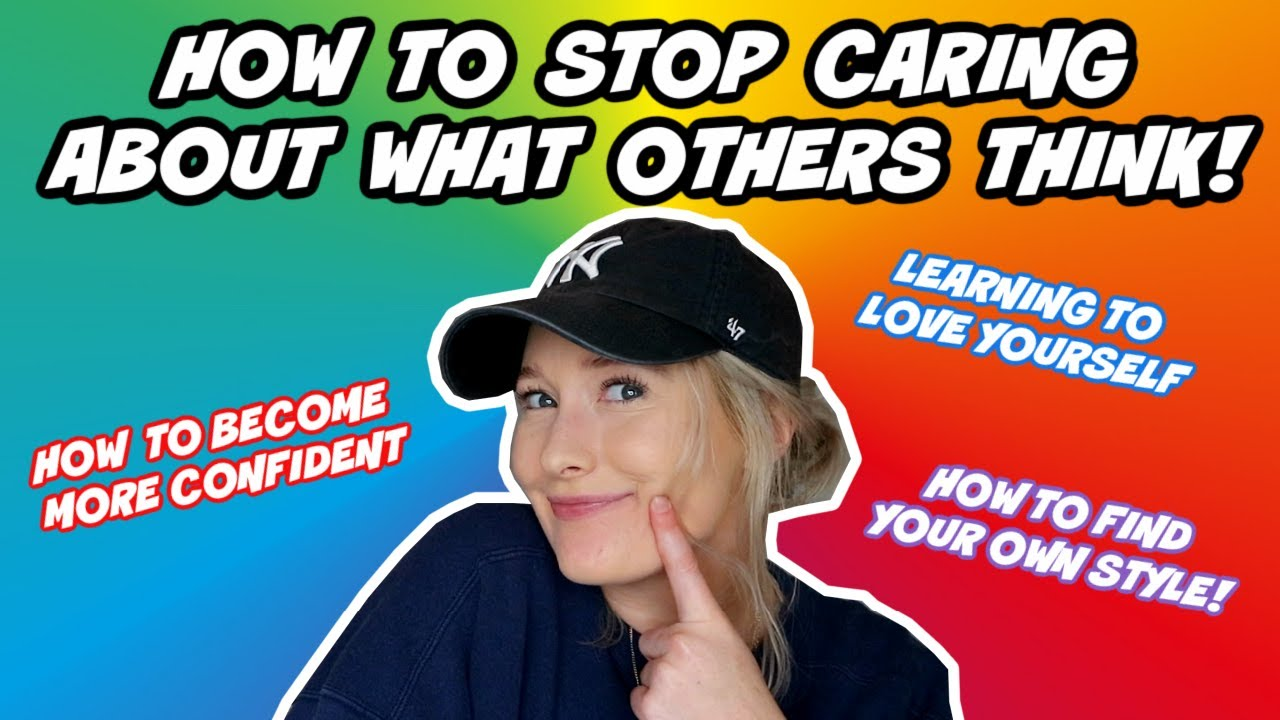 How To: NOT care what OTHER people think/opinions!