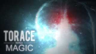 Magic - TORACE  (REMIX pe Mitza)
