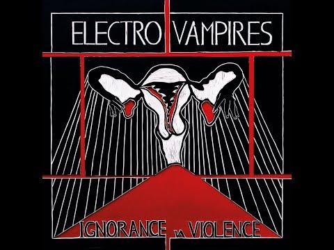 Electro Vampires - Ignorance And Violence (full Album)