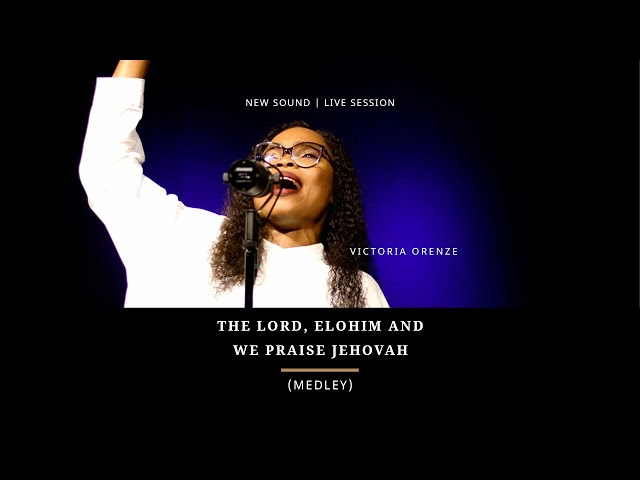 VICTORIA ORENZE - THE LORD, ELOHIM & WE PRAISE JEHOVAH (MEDLEY)
