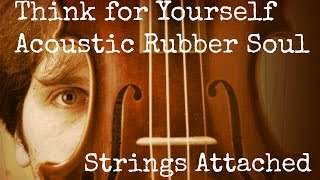 Think for Yourself Acoustic Rubber Soul Beatles Cover by Strings Attached