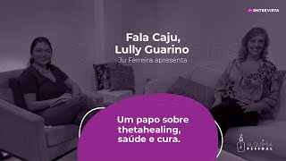 Programa Fala Caju - #11 - Lully Guarino - Thetahealing, saúde e cura