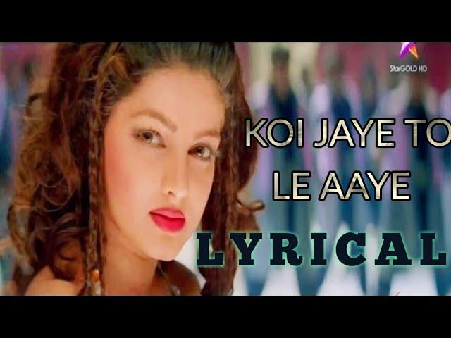 Koi Jaye To Le Aaye | Full Song | LYRICAL | Ghatak 1996