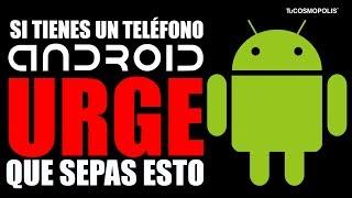 Si Tienes Un TelÉfono Android Urge Que Sepas Esto