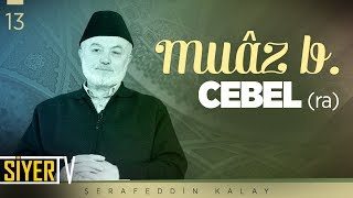 Muâz b. Cebel (ra) | Şerafeddin Kalay (13. Ders)