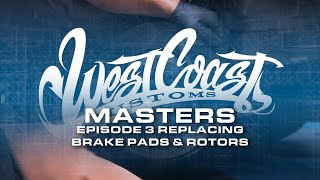 Episode 3 - Replace Brake pads and Rotors  | West Coast Masters