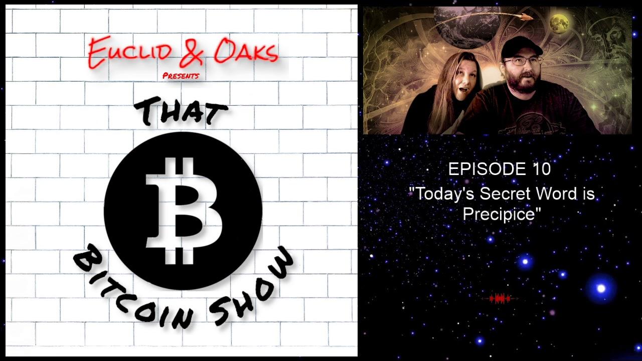 "Euclid & Oaks - That Bitcoin Show - TBS10 - ""Today's Secret Word is Precipice"""