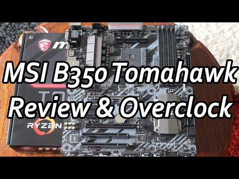 MSI B350 Tomahawk Review & Overclocking - The Best B350