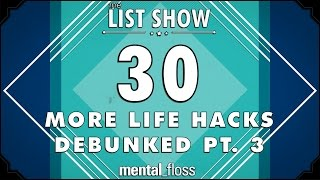 Repeat youtube video 30 More Life Hacks Debunked Pt. 3 - mental_floss on YouTube - List Show (245)