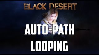 Black Desert Online: A Guide to Auto-Path Looping!