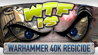 ► WTF Is... - Warhammer 40K : Regicide ?