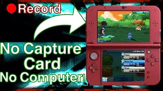 How to RECORD your 3DS WITHOUT a Capture Card or Computer!