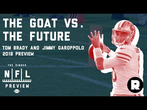 The GOAT Vs. The Future: Checking In On Tom Brady And Jimmy G. | 2018 NFL Preview | The Ringer