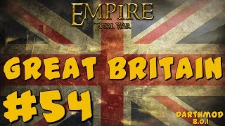 Empire Total War: Darthmod - Great Britain Campaign #54 ~ Readying For Europe!