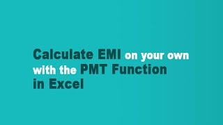 Calculate EMI on your own with the PMT Function in Excel