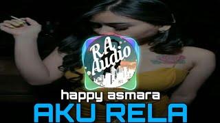 DJ AKU RELA HAPPY ASMARA (REMIX DJ FULL BASS)