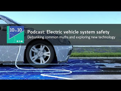Eaton 10 in 10 podcast - Electric vehicle system safety