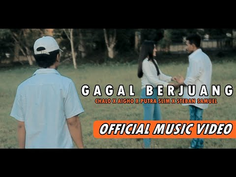 GAGAL BERJUANG - Chalo | Aigho | Putra Slim | Steban Samuel ( official music video )
