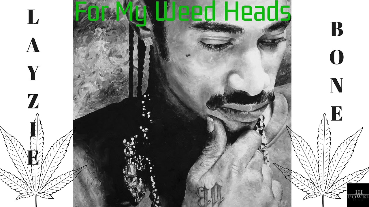 Layzie bone for my weed heads download