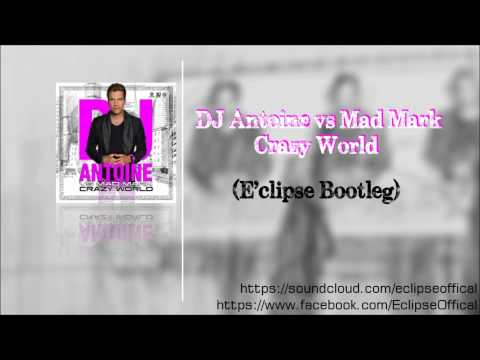DJ Antoine vs Mad Mark - Crazy World (E'clipse Remix)