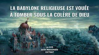 « La cité sera renversée » (5) - La Babylone religieuse est vouée à tomber sous la colère de Dieu