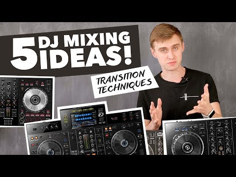 5 Mixing Ideas for DJs - Transition Techniques