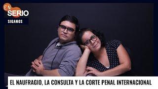 #EnSerio El naufragio, la consulta y la Corte Penal Internacional