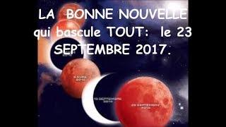 LA  BONNE NOUVELLE pour  le 23 SEPTEMBRE 2017!