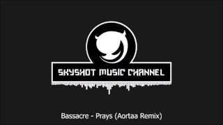 Скачать Bassacre Prays Aortaa Remix
