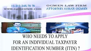 WHO NEEDS TO APPLY FOR AN INDIVIDUAL TAXPAYER IDENTIFICATION NUMBER-ITIN ?