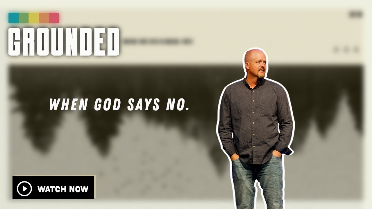 Grounded | When God Says No (Week 5)