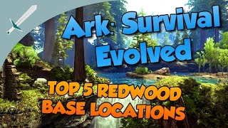 ARK: Survival Evolved- TOP 5 REDWOOD BASE LOCATIONS