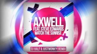 Axwell feat. Steve Edwards - Watch The Sunrise (DJ HaLF & JustMonky! Remix)