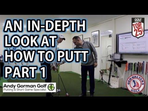 Golf Tips - An In-depth Look At How To Putt WIth Andy Gorman Part 1