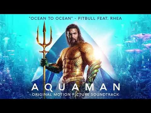 Pitbull - Ocean To Ocean Ft Rhea (Aquaman Soundtrack)