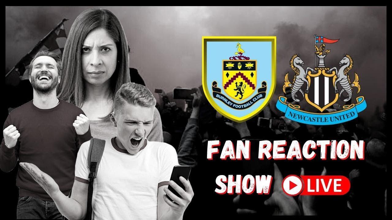 Fan Reaction Show   Burnley - Newcastle United