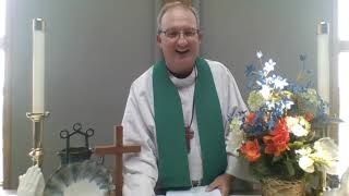 Eleventh Sunday After Pentecost Online Holy Communion Worship for Christ UMC, Selinsgrove, PA 8/8/21