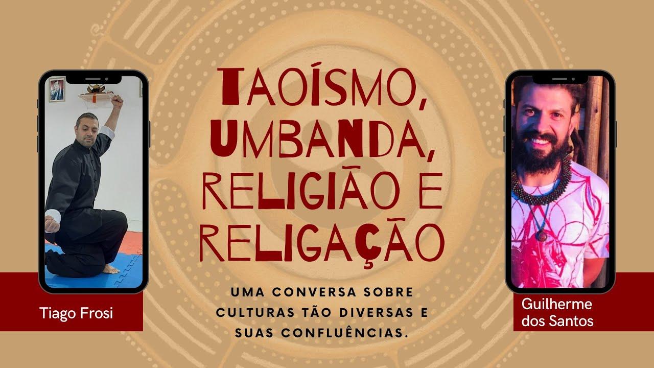 Taoísmo, Umbanda, religião e religação com Guilherme dos Santos e Tiago Frosi