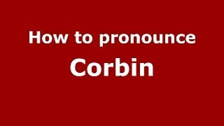 How to pronounce Corbin (French/France) - PronounceNames.com
