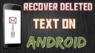 RECOVER DELETED TEXT ON ANDROID!!!