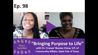 "Time to Come Alive: ""Bringing Purpose to Life"" with Dr. Froswa' Booker-Drew"