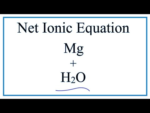 How To Write The  (correct) Net Ionic Equation For Mg + H2O = Mg(OH)2 + H2