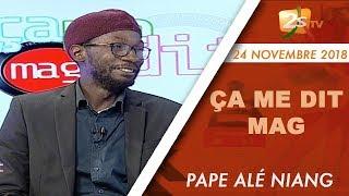 ÇA ME DIT MAG DU 24 NOVEMBRE 2018 AVEC PAPE ALÉ NIANG - P1 : INVITÉ FADEL BARRO DE YEN A MARE