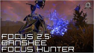 (WF) Focus 2.5! - Banshee The Focus Hunter!!!