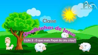 EDB Infância • Classe Ovelhinhas de Jesus • Lição 2 - O que mais Papai do céu fez?