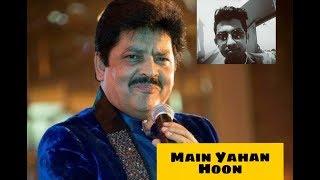 Udit Narayan Main Yahan Hoon