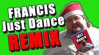 Francis - Just Dance Remix - WTFBrahh