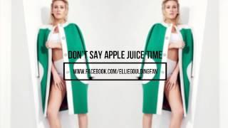 Ellie Goulding - Don't say apple juice time